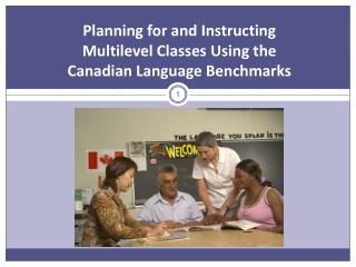 Planning for and Instructing  Multilevel Classes Using the  Canadian Language Benchmarks