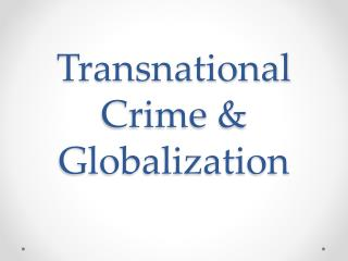 Transnational Crime & Globalization