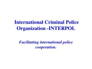 International Criminal Police Organization -INTERPOL