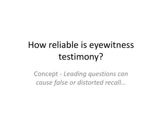 How reliable is eyewitness testimony?