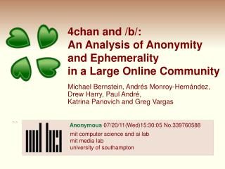 4chan and /b/: An Analysis of Anonymity and Ephemerality  in a Large Online Community