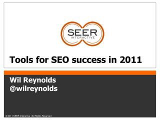 Tools for SEO success in 2011 Wil Reynolds         @ wilreynolds