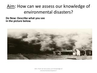 Aim : How can we assess our knowledge of environmental disasters?