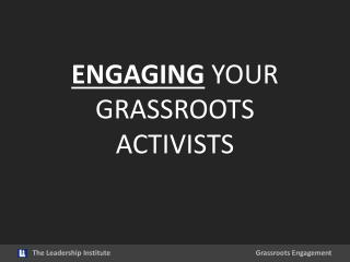 ENGAGING YOUR GRASSROOTS  ACTIVISTS