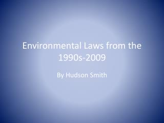 Environmental Laws from the 1990s-2009