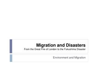 Migration and  Disasters From  the Great  Fire  of London to the Fukushima  Disaster