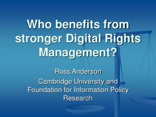 Who benefits from stronger Digital Rights Management?