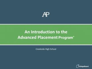 An Introduction to the Advanced Placement Program ®