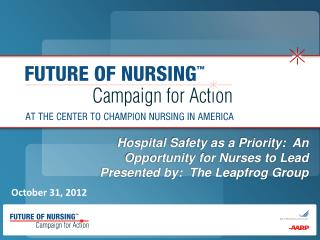 Hospital Safety as a Priority:  An Opportunity for Nurses to Lead Presented by:  The Leapfrog Group