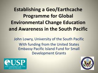 Establishing a Geo/ Earthcache  Programme for Global Environmental Change Education and Awareness in the South Pacific