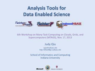 6th Workshop on Many-Task Computing on Clouds, Grids, and Supercomputers (MTAGS), Nov. 17, 2013 Judy Qiu xqiu@indiana.ed