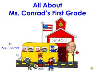 All About  Ms. Conrad's First Grade
