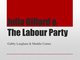 Julia Gillard & The Labour Party