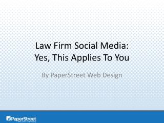 Law Firm Social Media: Yes, This Applies To You