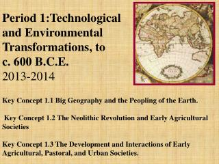 Period 1:Technological and Environmental Transformations, to c . 600 B.C.E. 2013-2014