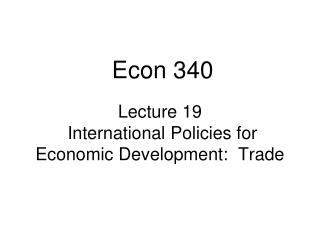 Lecture 19  International Policies for Economic Development:  Trade