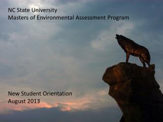 NC State University Masters of Environmental Assessment Program New Student Orientation August 2013