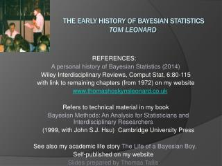 THE EARLY HiSTORY OF BAYESIAN STATISTICs Tom Leonard