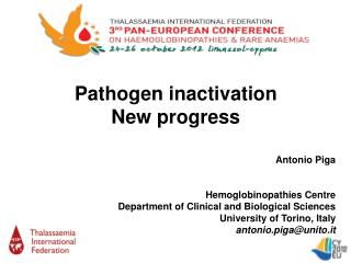 Pathogen inactivation New progress Antonio Piga Hemoglobinopathies  Centre Department of Clinical and Biological Science