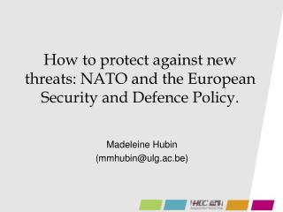 How to protect against new threats: NATO and the European Security and Defence Policy.