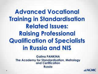Advanced Vocational Training in Standardisation Related Issues :  Raising Professional Qualification of Specialists  in
