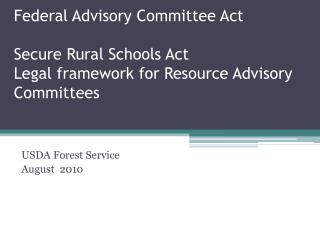 Federal Advisory Committee Act Secure  Rural Schools  Act Legal framework for  Resource Advisory Committees