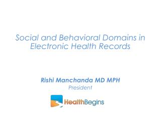 Social and Behavioral Domains in Electronic Health Records Rishi Manchanda MD MPH President