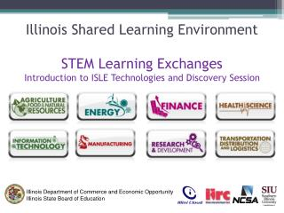 Illinois Shared Learning Environment STEM Learning Exchanges Introduction to ISLE Technologies and Discovery Session
