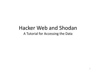 Hacker Web and  Shodan A Tutorial for Accessing the Data