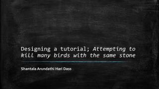 Designing a tutorial; Attempting to kill many birds with the same stone