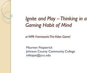 Ignite and Play – Thinking in a Gaming Habit of  Mind or WPA Fram ework: The Video Game!