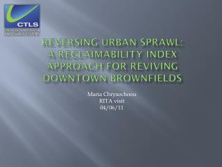 Reversing urban sprawl:  A  Reclaimability  Index Approach for Reviving Downtown  Brownfields