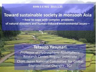 Tetsuzo Yasunari Professor of  Hydrospheric -Atmospheric Research Center,  Nagoya University