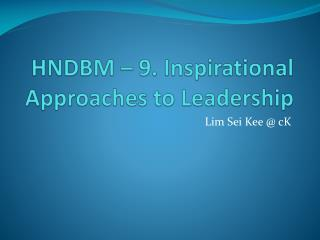 HNDBM – 9. Inspirational Approaches to Leadership