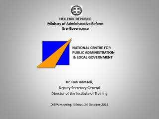 Dr. Fani Komseli, Deputy Secretary General  Director of the Institute of Training DISPA meeting, Vilnius, 24 October 201