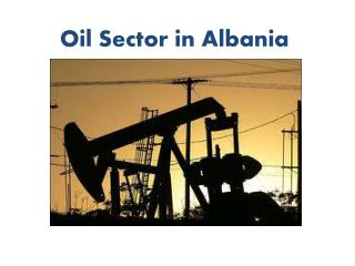 Oil Sector in Albania