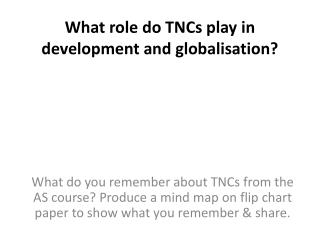 What role do TNCs play in development and globalisation?