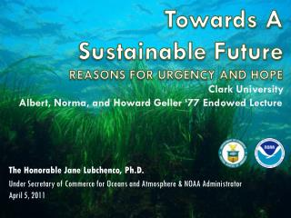 Towards A  Sustainable Future  REASONS FOR URGENCY AND HOPE