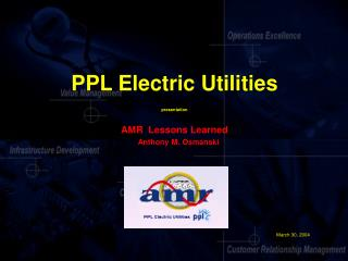PPL Electric Utilities presentation AMR  Lessons Learned Anthony M. Osmanski