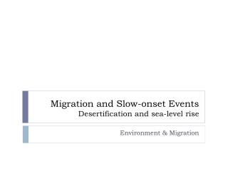 Migration and Slow- onset  Events Desertification  and  sea-level rise