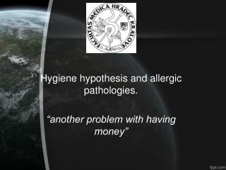 "Hygiene  hypothesis and allergic pathologies. ""another problem with having money"""