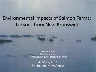 Environmental Impacts of Salmon Farms:  Lessons from New Brunswick