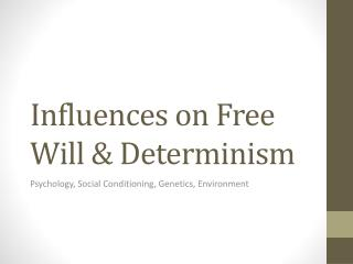 Influences on Free Will & Determinism