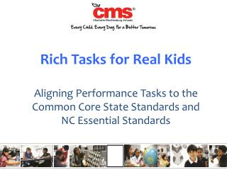 Rich Tasks for Real Kids Aligning Performance Tasks to the Common Core State Standards and NC Essential Standards