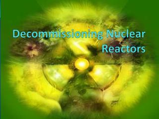 Decommissioning Nuclear Reactors