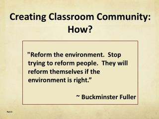 """Reform the environment.  Stop       	trying to reform people.  They will 	reform themselves if the 	environment"