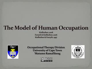 The Model of Human Occupation Kielhofner , 2008 Forsyth &  Kielhofner , 2006 Kielhofner  & Forsyth, 1997
