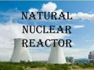 Natural Nuclear Reactor