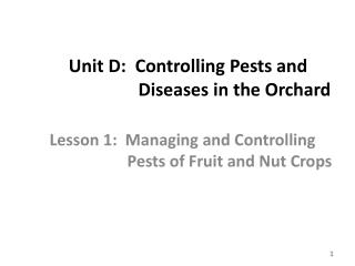 Unit  D:  Controlling Pests and Diseases in the Orchard