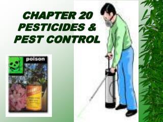 CHAPTER 20 PESTICIDES & PEST CONTROL